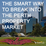 The Smart Way To Break Into The Perth Property Market