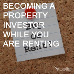 Becoming a Property Investor While You Are Renting