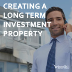 Creating A Long Term Investment Property