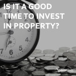 Is It A Good Time To Invest In Property?