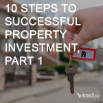 10 Steps To Successful Property Investment, Part 1
