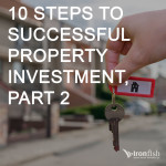 10 Steps To Successful Property Investments, Part 2