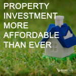 Property Investment More Affordable Than Ever