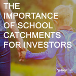 The Importance Of School Catchments For Investors