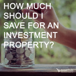 How Much Should I Save For An Investment Property?