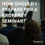 How Should I Prepare For A Property Seminar?